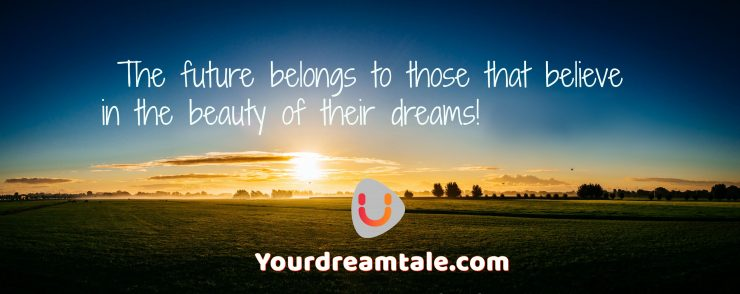 I believe in achieving all those dreams that I wanted to come true, Yourdreamtale.com
