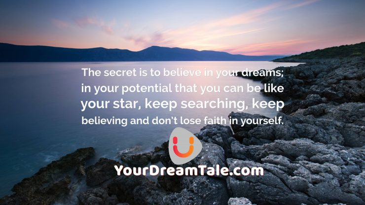 Believe and have Faith in your dreams, yourdreamtale.com