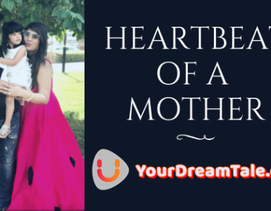 Heartbeat of a Mother: MOTHERHOOD, Yourdreamtale.com