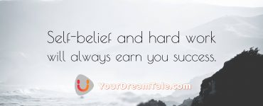 Self-belief and hard work will always earn you success, yourdreamtale.com