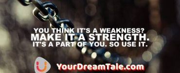 Your Weakness is your greatest strength, Yourdreamtale.com