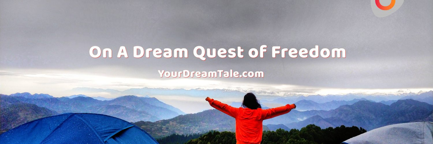 On A Dream Quest of Freedom, Yourdreamtale.com