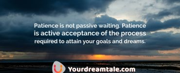 "Life is that teaches you the lesson ""Patience"", Yourdreamtale.com"
