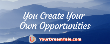 You create your own opportunities, Yourdreamtale.com
