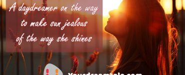 A daydreamer on the way to make sun jealous of the way she shines, Yourdreamtale.com