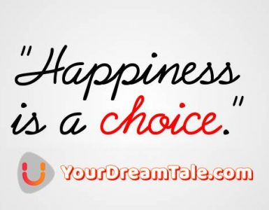 Happiness or being happy is our own 'CHOICE', Yourdreamtale.com