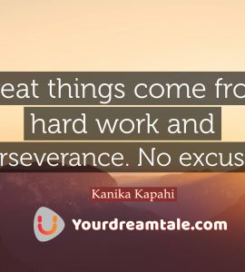 Your hardwork will pay off soon if you are determined enough for your goal, Yourdreamtale.com