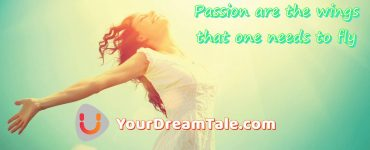 Passion are the wings that one needs to fly, Yourdreamtale.com