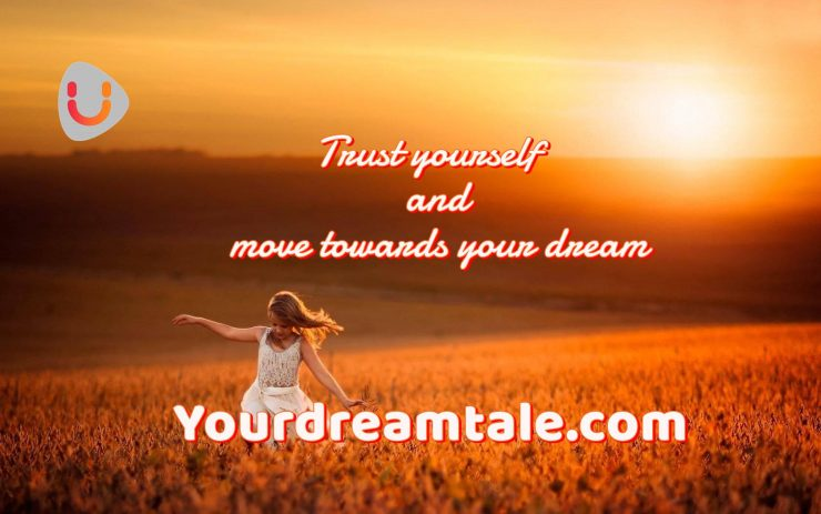 Trust yourself and move towards your dream, yourdreamtale.com