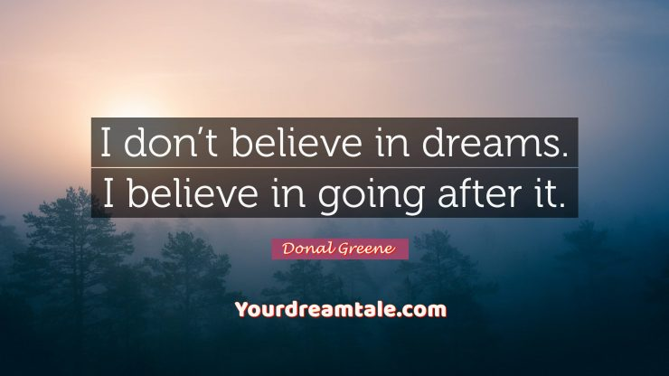 I don't believe in dreams, I believe in goals, Yourdreamtale.com