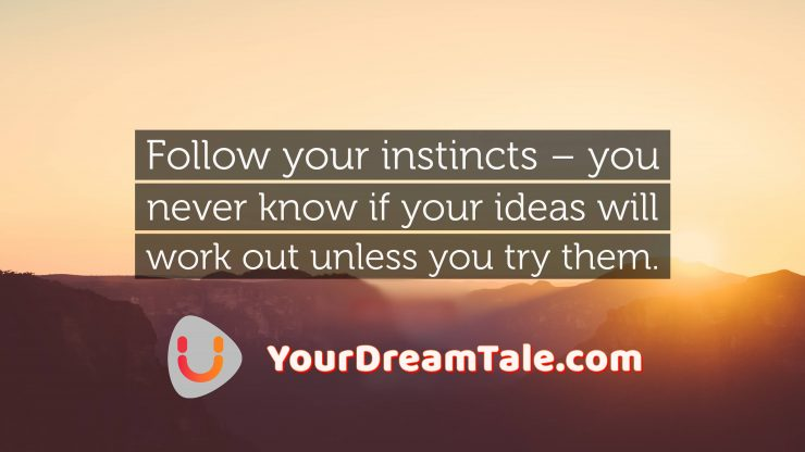 Support your dreams and follow your instincts, Yourdreamtale.com