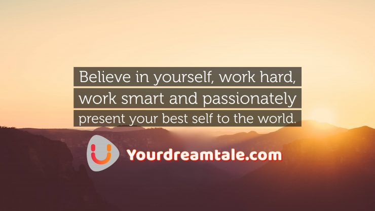Believe in Hard Work and Consistency, Yourdreamtale.com