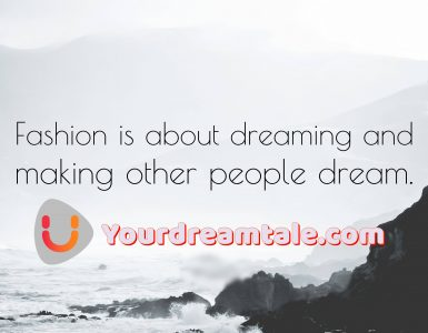 Fashion is about dreaming and making other people dream, Yourdreamtale.com