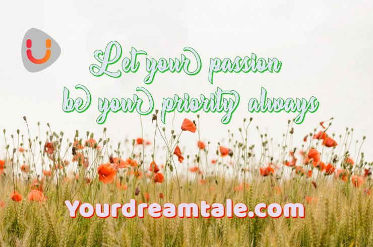 Let your passion be your priority always, Yourdreamtale.com