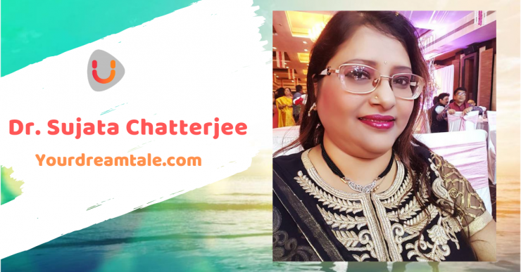 Dr. Sujata Chatterjee's Dream Tale : To publish her writings as a poet in newspaper and magazines, Yourdreamtale.com