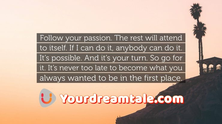 always follow your passion, yourdreamtale.com