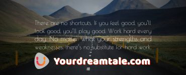 There is no substitute to hardwork and no shortcut to success, Yourdreamtale.com