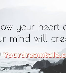 Have self-belief and follow your heart, yourdreamtale.com