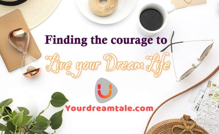 Finding the courage to live your dream life, even if it may sometimes feel like it's not perfect, Yourdreamtale.com