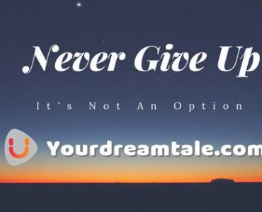 Never Give Up, Yourdreamtale.com