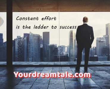 Constant effort is the ladder to success, Yourdreamtale.com