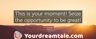 Everything happens with time : Seize your moment, Change your life, Yourdreamtale.com
