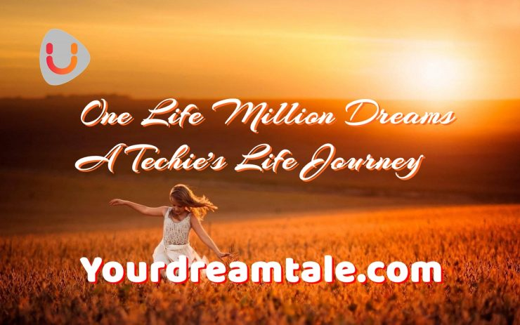 One Life Million Dreams - A Techie Life Journey